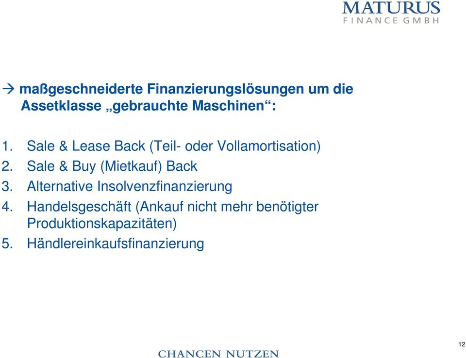Sale & Buy (Mietkauf) Back 3. Alternative Insolvenzfinanzierung 4.