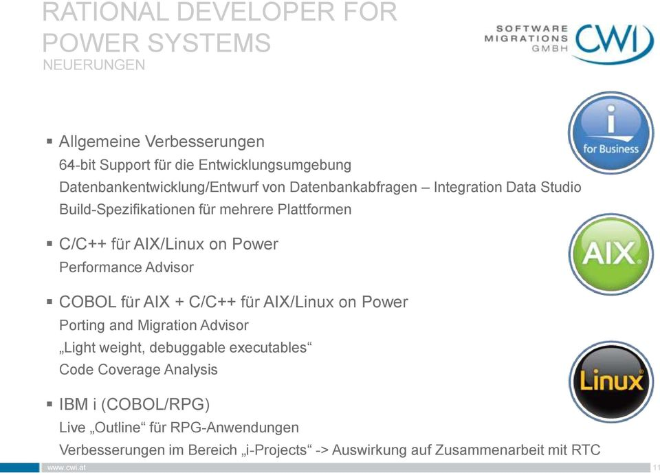 on Power Performance Advisor COBOL für AIX + C/C++ für AIX/Linux on Power Porting and Migration Advisor Light weight, debuggable executables