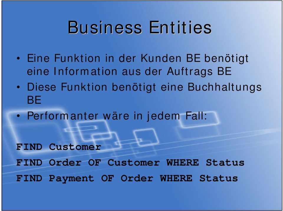 Buchhaltungs BE Performanter wäre in jedem Fall: FIND Customer