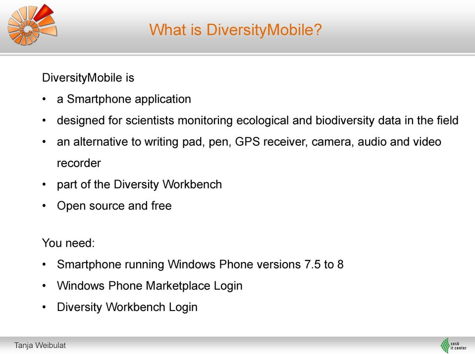 an alternative to writing pad, pen, GPS receiver, camera, audio and video recorder part of the Diversity Workbench Open