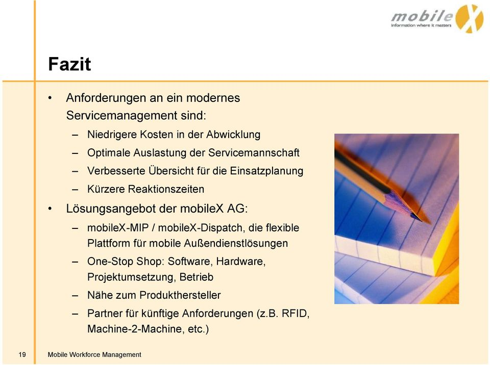 mobilex-mip / mobilex-dispatch, die flexible Plattform für mobile Außendienstlösungen One-Stop Shop: Software, Hardware,