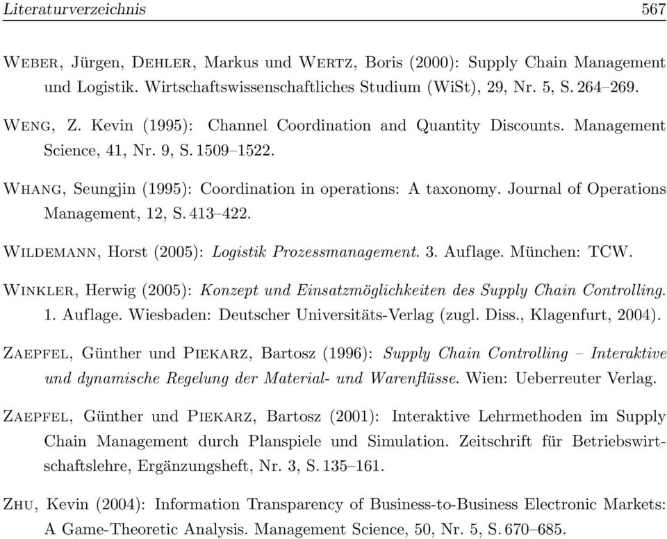 Journal of Operations Management, 12, S. 413 422. Wildemann, Horst (2005): Logistik Prozessmanagement. 3. Auflage. München: TCW.