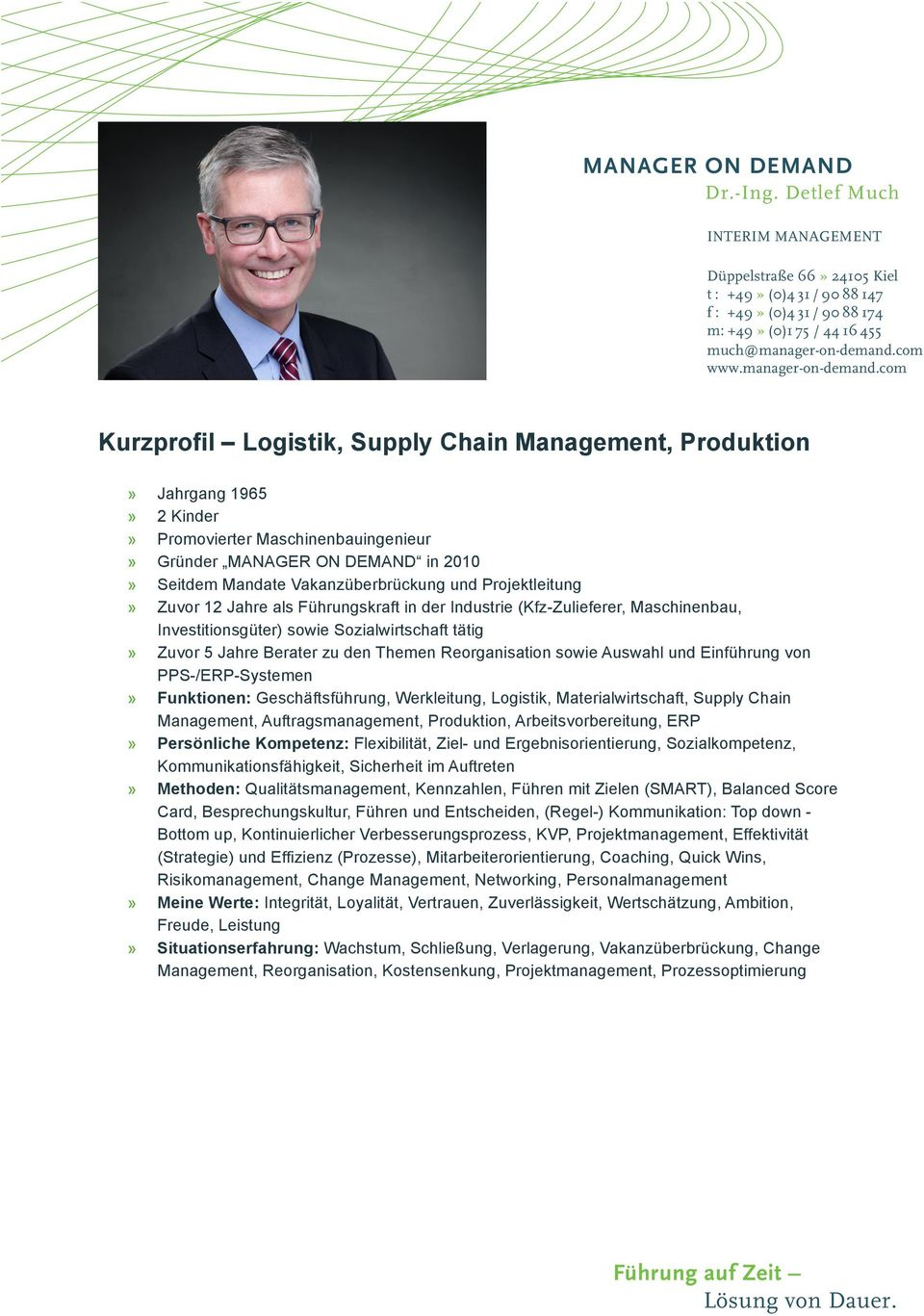 com Kurzprofil Logistik, Supply Chain Management, Produktion Jahrgang 1965 2 Kinder Promovierter Maschinenbauingenieur Gründer MANAGER ON DEMAND in 2010 Seitdem Mandate Vakanzüberbrückung und