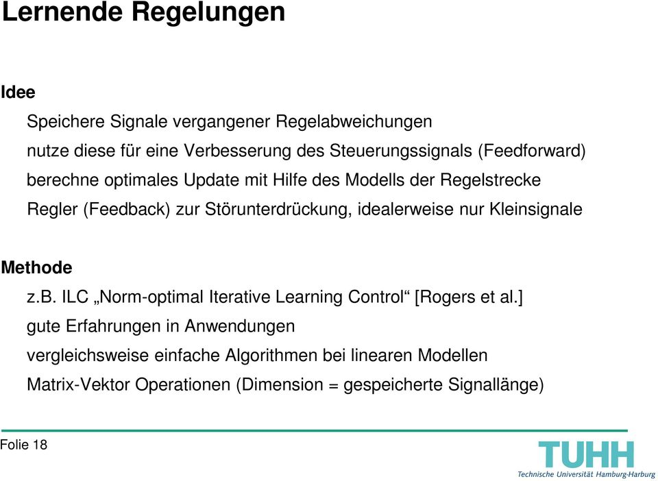 idealerweise nur Kleinsignale Methode z.b. ILC Norm-optimal Iterative Learning Control [Rogers et al.