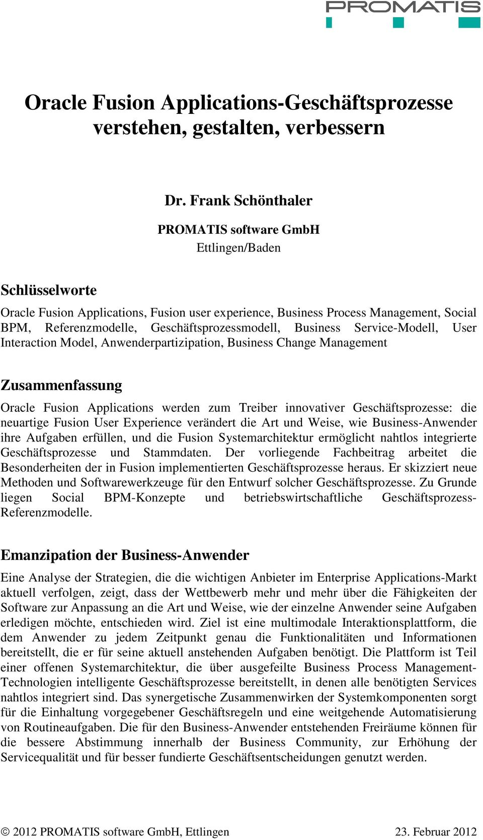 Geschäftsprozessmodell, Business Service-Modell, User Interaction Model, Anwenderpartizipation, Business Change Management Zusammenfassung Oracle Fusion Applications werden zum Treiber innovativer