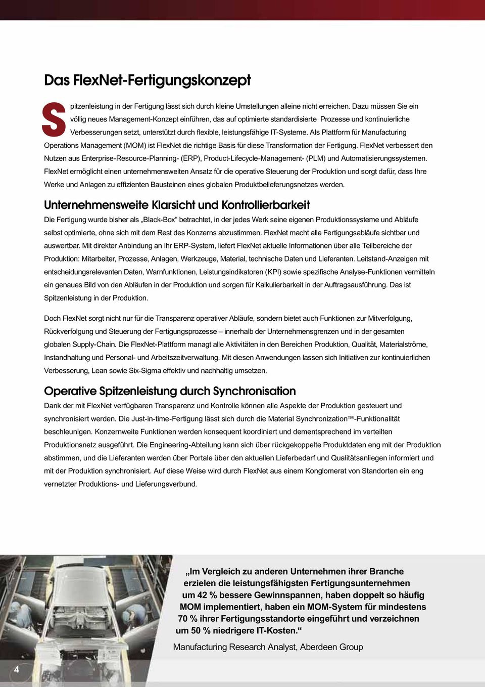 IT-Systeme. Als Plattform für Manufacturing Operations Management (MOM) ist FlexNet die richtige Basis für diese Transformation der Fertigung.