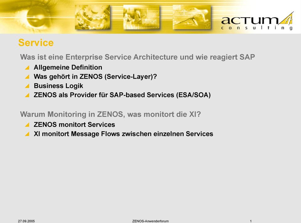 Business Logik ZENOS als Provider für SAP-based Services (ESA/SOA) Warum Monitoring in