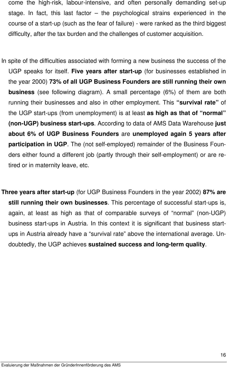 challenges of customer acquisition. In spite of the difficulties associated with forming a new business the success of the UGP speaks for itself.