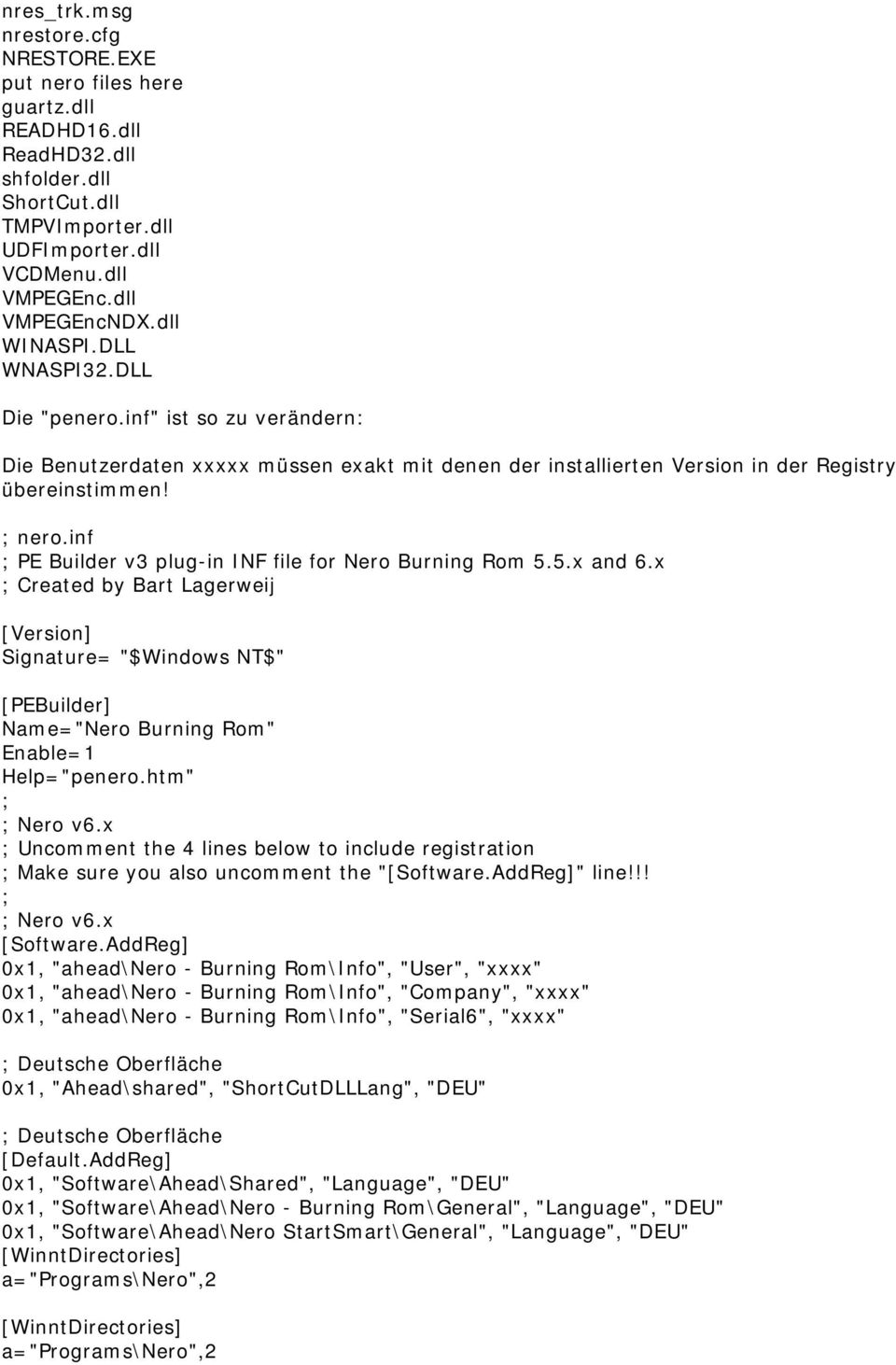 "inf ; PE Builder v3 plug-in INF file for Nero Burning Rom 5.5.x and 6.x ; Created by Bart Lagerweij [Version] Signature= ""$Windows NT$"" [PEBuilder] Name=""Nero Burning Rom"" Enable=1 Help=""penero."