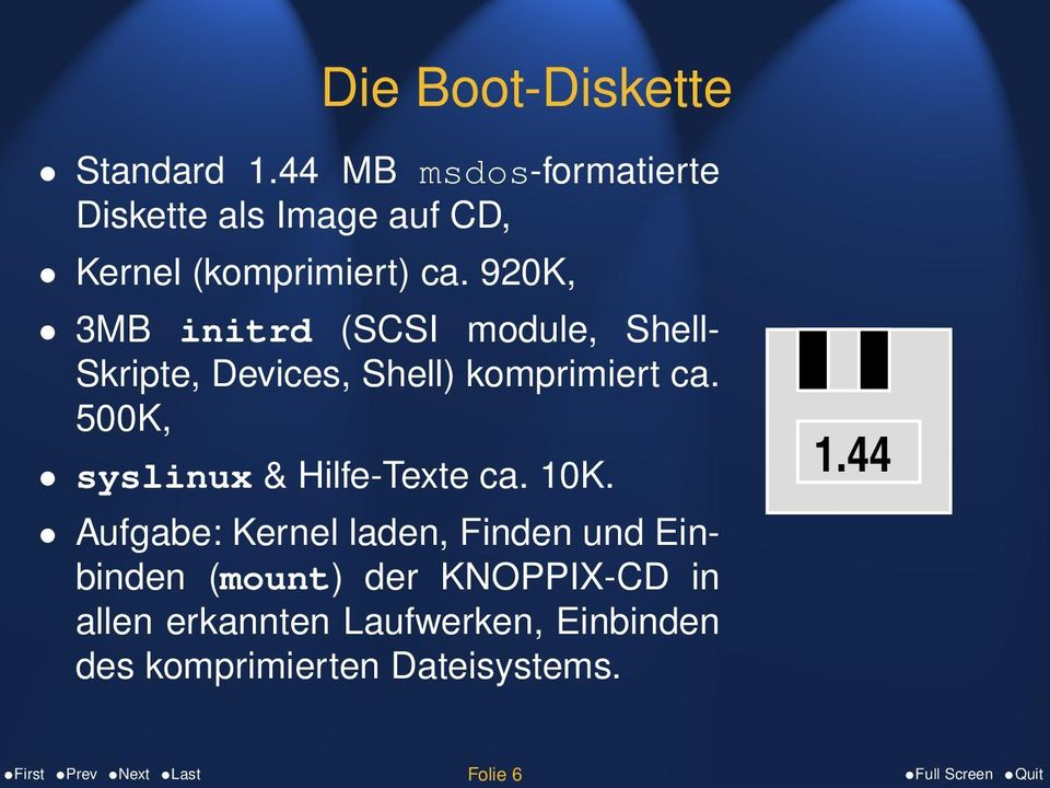 920K, 3MB initrd (SCSI module, Shell- Skripte, Devices, Shell) komprimiert ca.