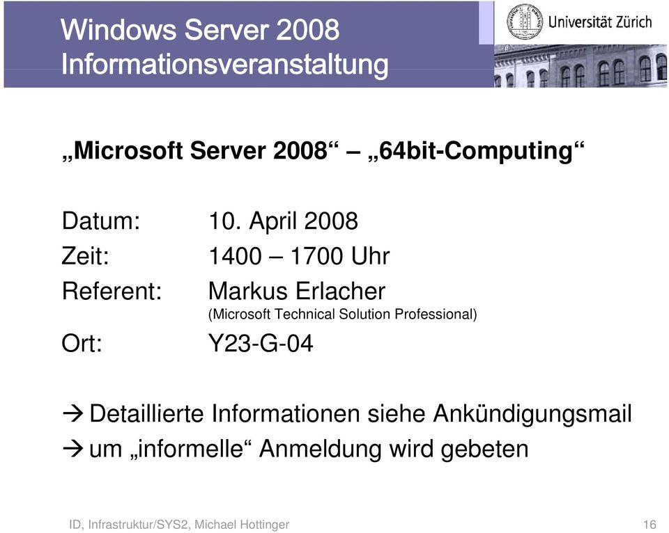 April 2008 Zeit: 1400 1700 Uhr Referent: Markus Erlacher (Microsoft