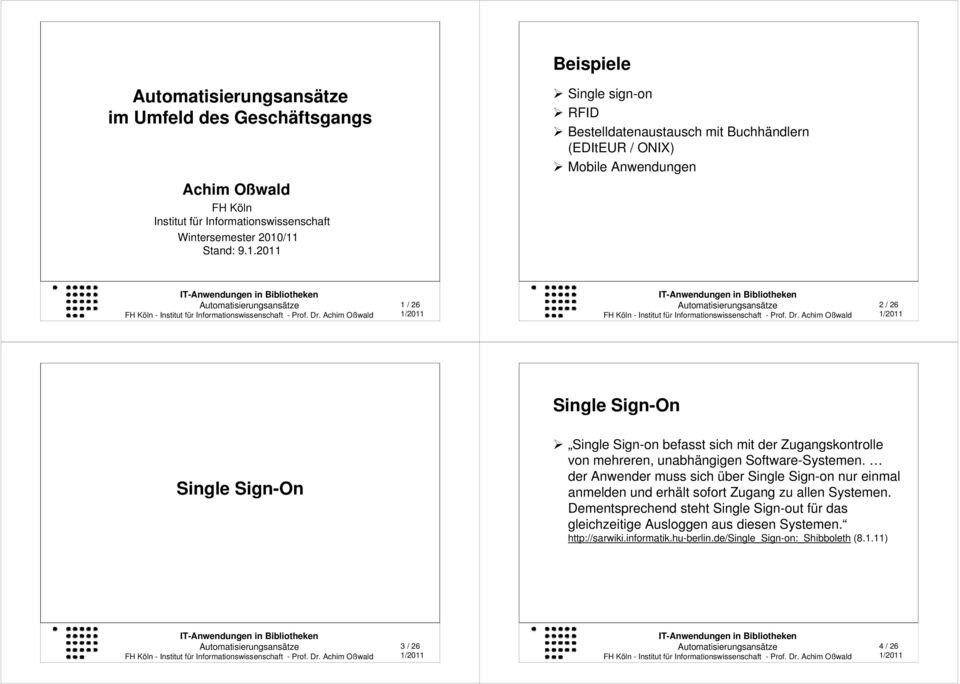 /11 Stand: 9.1.2011 1/ 26 2/ 26 Single Sign-On Single Sign-On Single Sign-on befasst sich mit der Zugangskontrolle von mehreren, unabhängigen Software-Systemen.