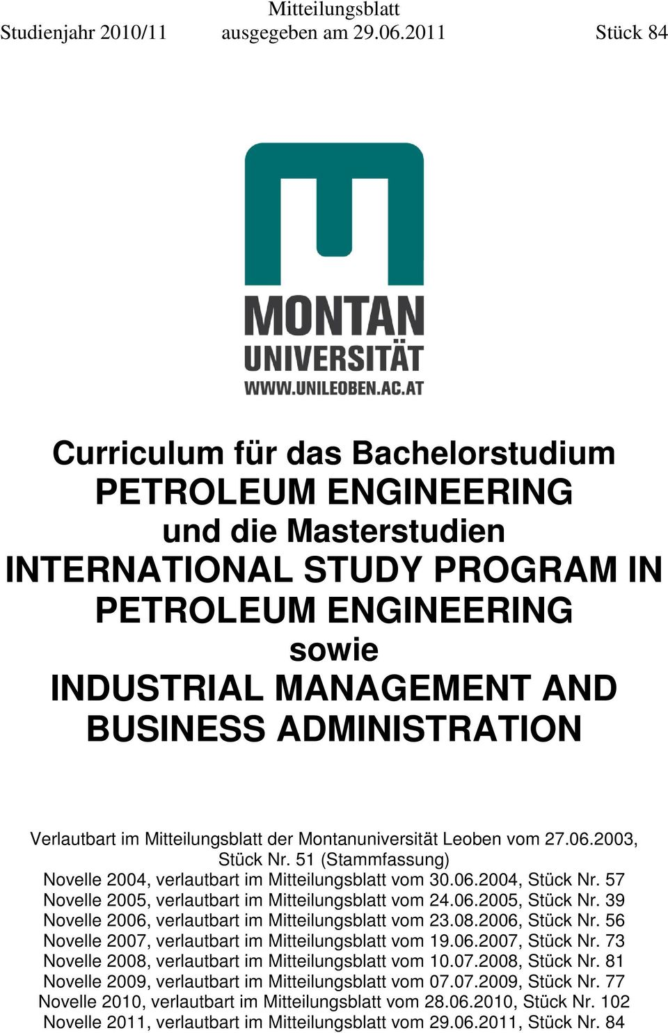 0 Stück 8 Curriculum für das Bachelorstudium PETROLEUM ENGINEERING und die Masterstudien INTERNATIONAL STUDY PROGRAM IN PETROLEUM ENGINEERING sowie INDUSTRIAL MANAGEMENT AND BUSINE ADMINISTRATION