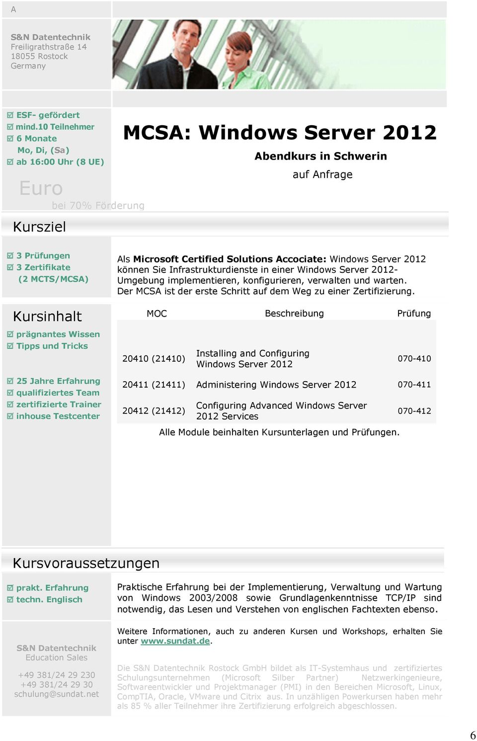 Erfahrung qualifiziertes Team zertifizierte Trainer inhouse Testcenter Als Microsoft Certified Solutions Accociate: Windows Server 2012 können Sie Infrastrukturdienste in einer Windows Server 2012-