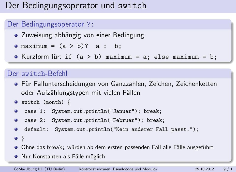 "mit vielen Fällen switch (month) { } case 1: case 2: default: System.out.println(""Januar""); break; System.out.println(""Februar""); break; System.out.println(""Kein anderer Fall passt."