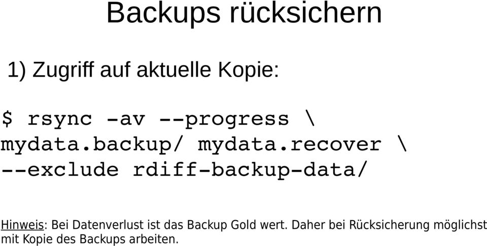 recover \ exclude rdiff backup data/ Hinweis: Bei Datenverlust