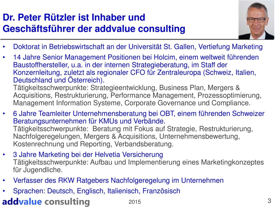 Tätigkeitsschwerpunkte: Strategieentwicklung, Business Plan, Mergers & Acquisitions, Restrukturierung, Performance Management, Prozessoptimierung, Management Information Systeme, Corporate Governance