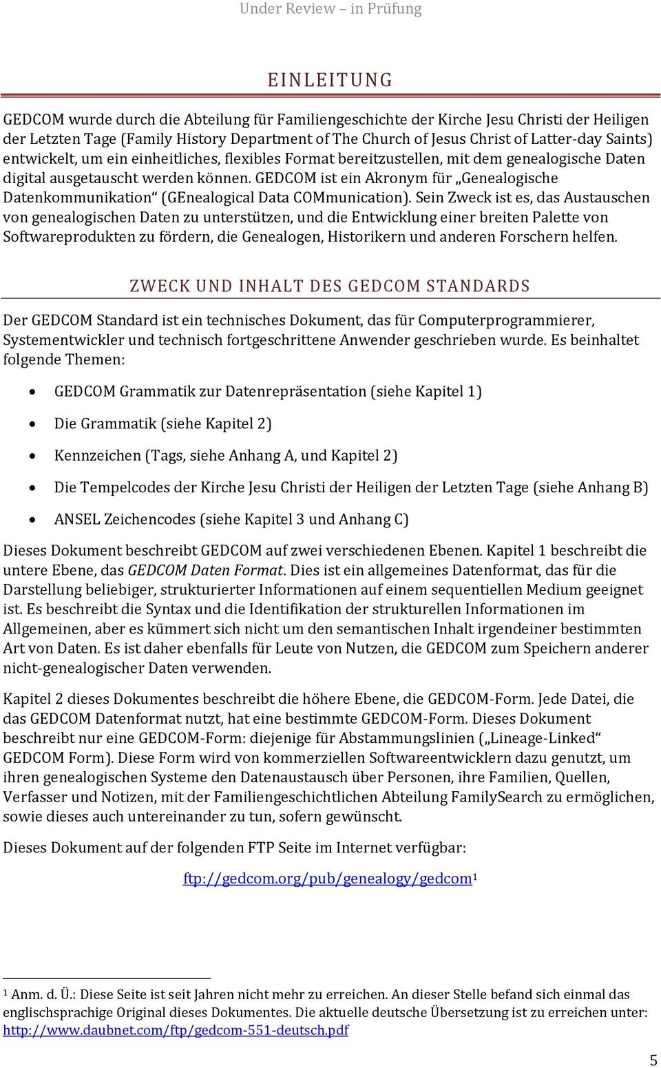 GEDCOM ist ein Akronym für Genealogische Datenkommunikation (GEnealogical Data COMmunication).