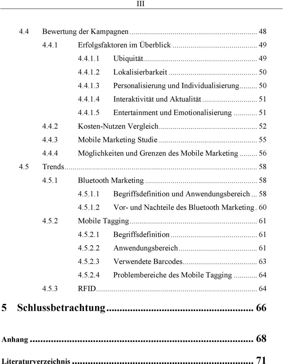 .. 58 4.5.1 Bluetooth Marketing... 58 4.5.1.1 Begriffsdefinition und Anwendungsbereich... 58 4.5.1.2 Vor- und Nachteile des Bluetooth Marketing. 60 4.5.2 Mobile Tagging... 61 4.5.2.1 Begriffsdefinition... 61 4.5.2.2 Anwendungsbereich.