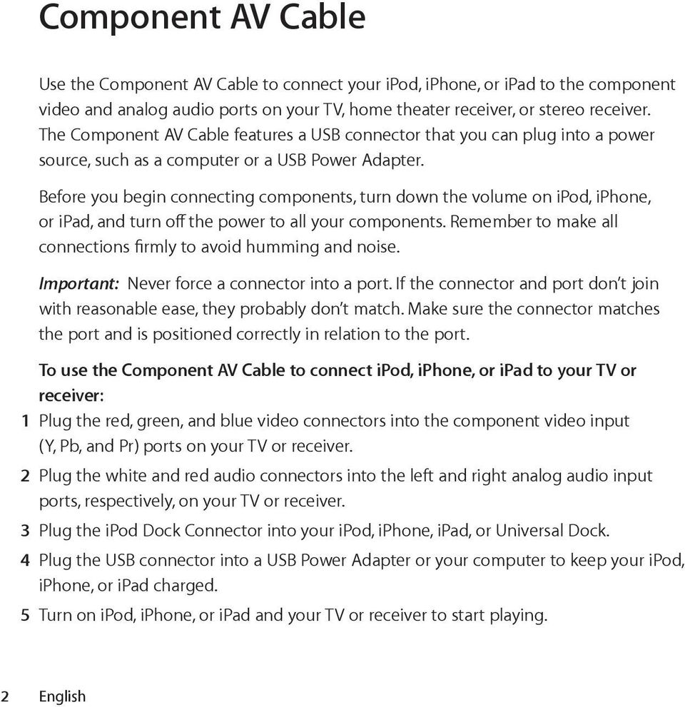 Before you begin connecting components, turn down the volume on ipod, iphone, or ipad, and turn off the power to all your components.