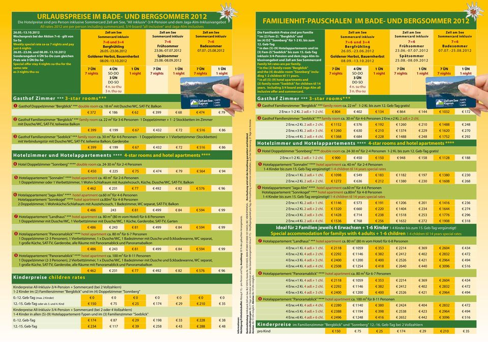 2012 Wochenpreis bei der Aktion - gilt von Sa-Sa Weekly special rate sa-sa and pay just 6 nights 26.05.-23.06. und 08.09.-13.10.