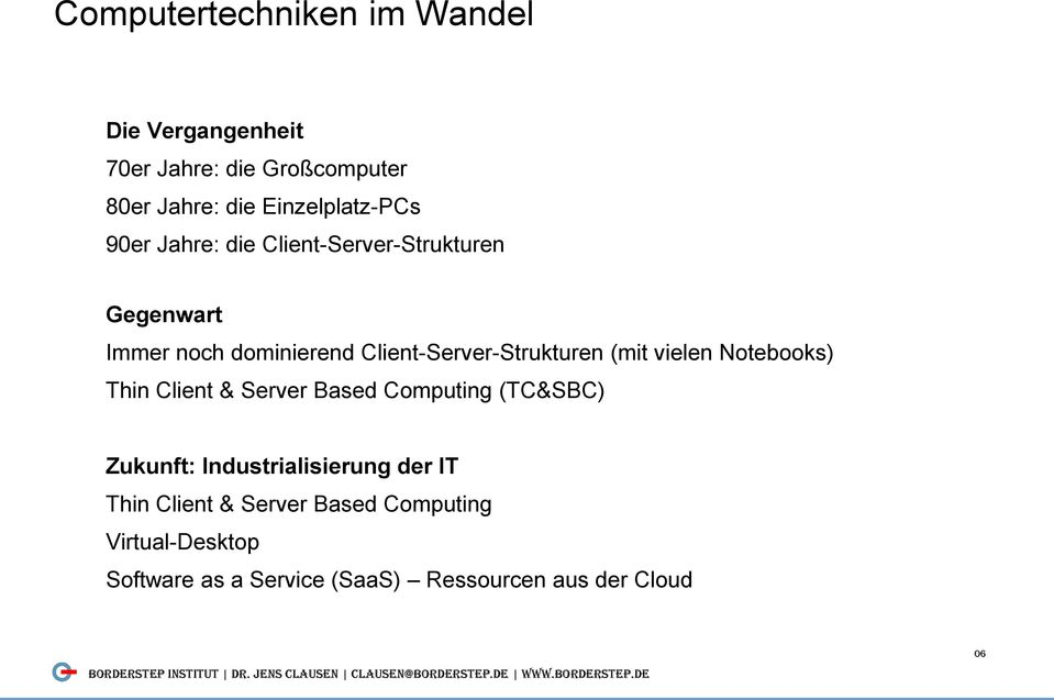 Client-Server-Strukturen (mit vielen Notebooks) Thin Client & Server Based Computing (TC&SBC) Zukunft: