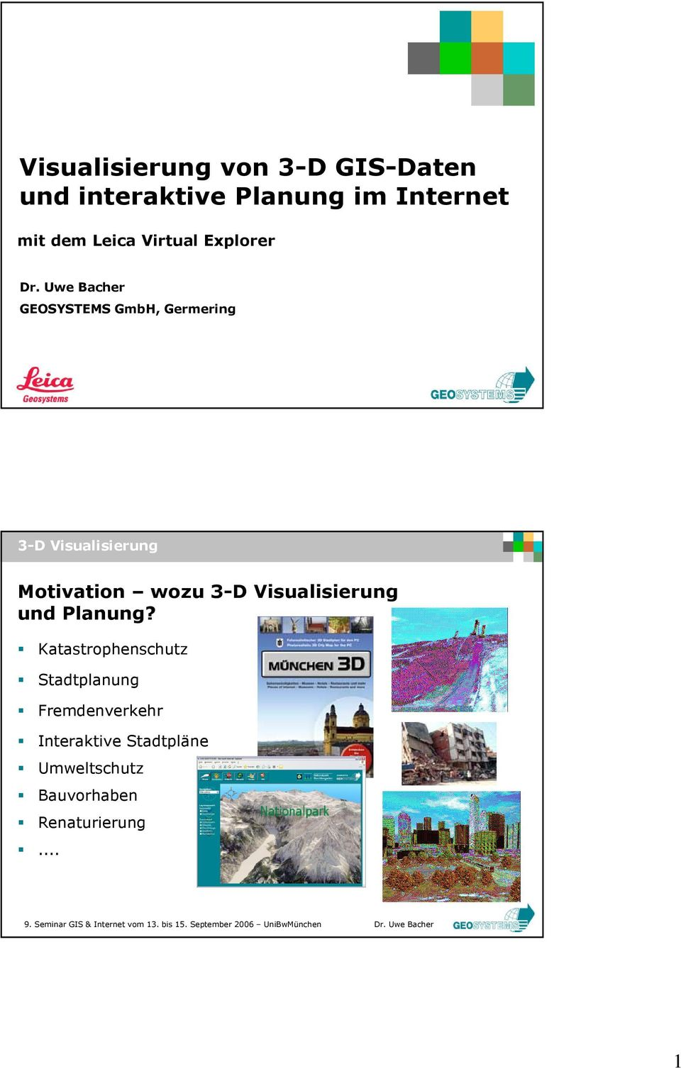 Uwe Bacher GEOSYSTEMS GmbH, Germering 3-D Visualisierung Motivation wozu