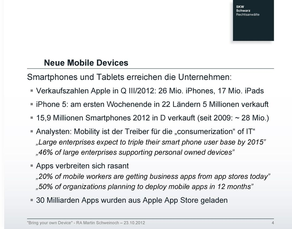 ) Analysten: Mobility ist der Treiber für die consumerization of IT Large enterprises expect to triple their smart phone user base by 2015 46% of large enterprises