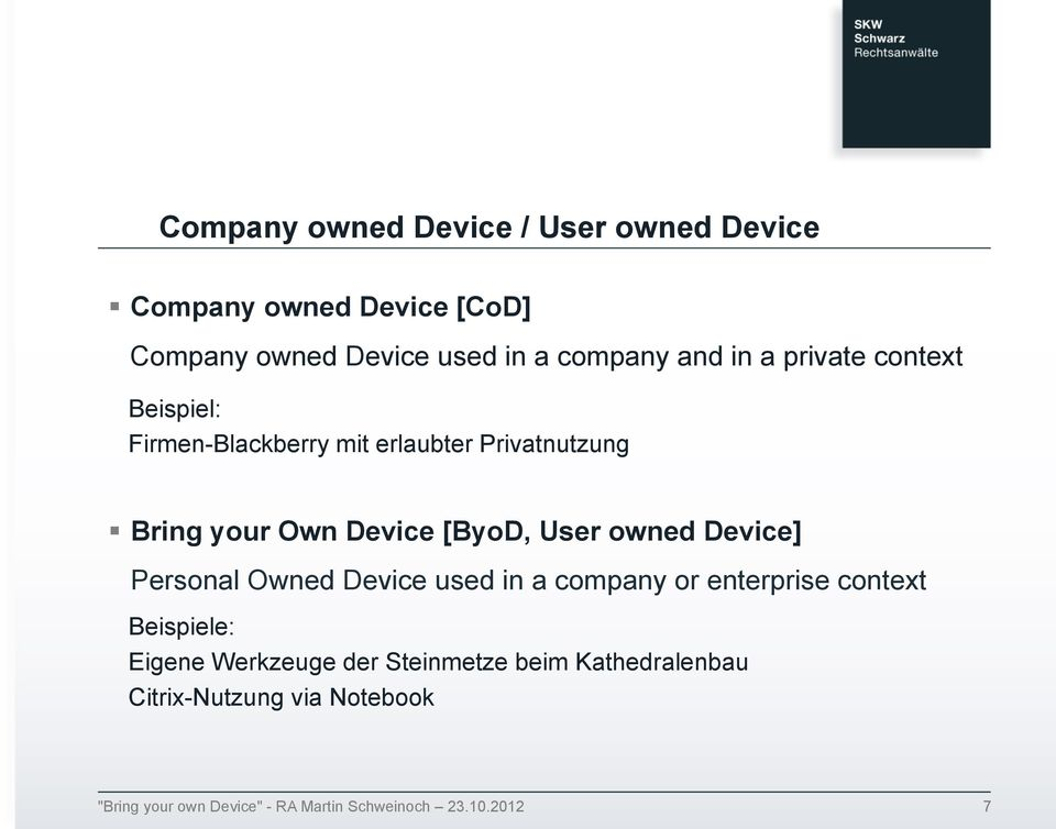 your Own Device [ByoD, User owned Device] Personal Owned Device used in a company or enterprise
