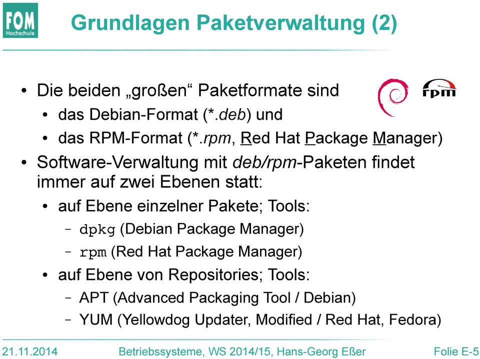 Pakete; Tools: dpkg (Debian Package Manager) rpm (Red Hat Package Manager) auf Ebene von Repositories; Tools: APT (Advanced