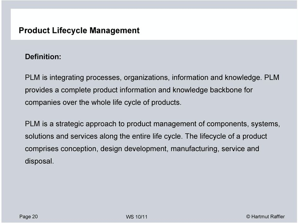 PLM is a strategic approach to product management of components, systems, solutions and services along the entire life