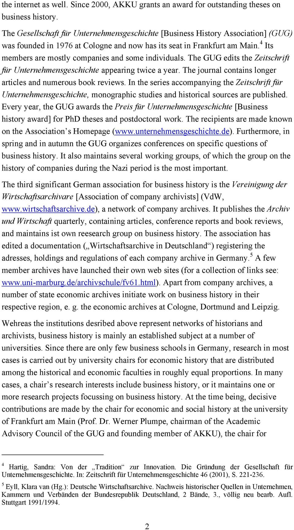 4 Its members are mostly companies and some individuals. The GUG edits the Zeitschrift für Unternehmensgeschichte appearing twice a year.