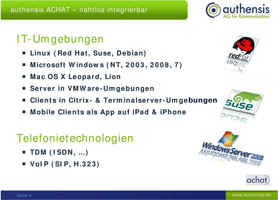 VMWare-Umgebungen Clients in Citrix- & Terminalserver-Umgebungen Mobile Clients