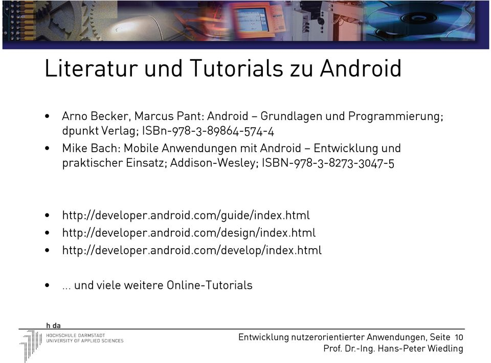 ISBN-978-3-8273-3047-5 http://developer.android.com/guide/index.html http://developer.android.com/design/index.