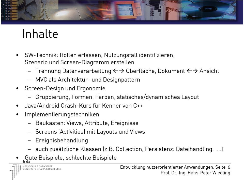 Crash-Kurs für Kenner von C++ Implementierungstechniken Baukasten: Views, Attribute, Ereignisse Screens (Activities) mit Layouts und Views