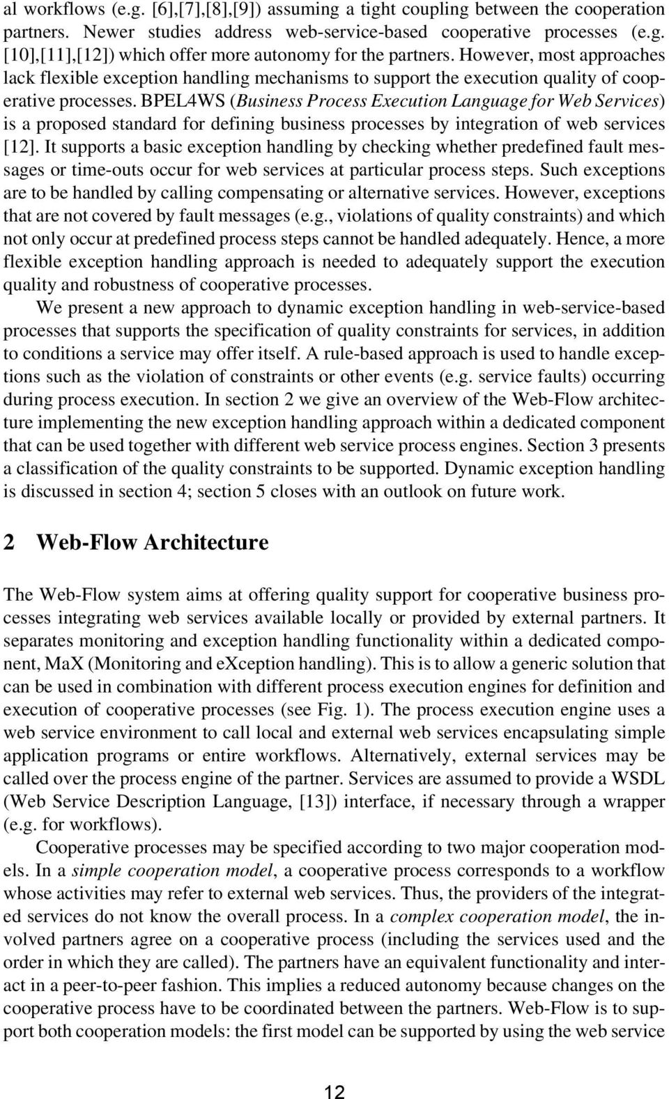 BPEL4WS (Business Process Execution Language for Web Services) is a proposed standard for defining business processes by integration of web services [12].