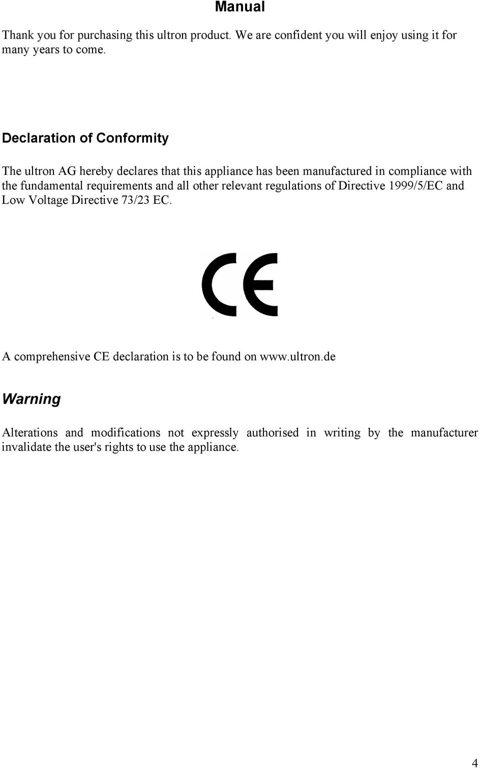 requirements and all other relevant regulations of Directive 1999/5/EC and Low Voltage Directive 73/23 EC.