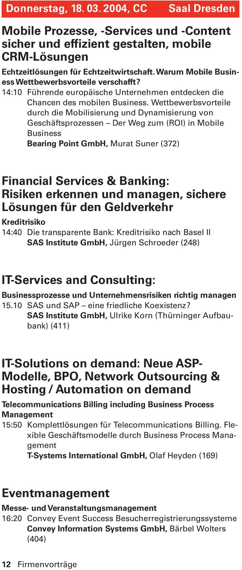 Wettbewerbsvorteile durch die Mobilisierung und Dynamisierung von Geschäftsprozessen Der Weg zum (ROI) in Mobile Business Bearing Point GmbH, Murat Suner (372) Financial Services & Banking: Risiken