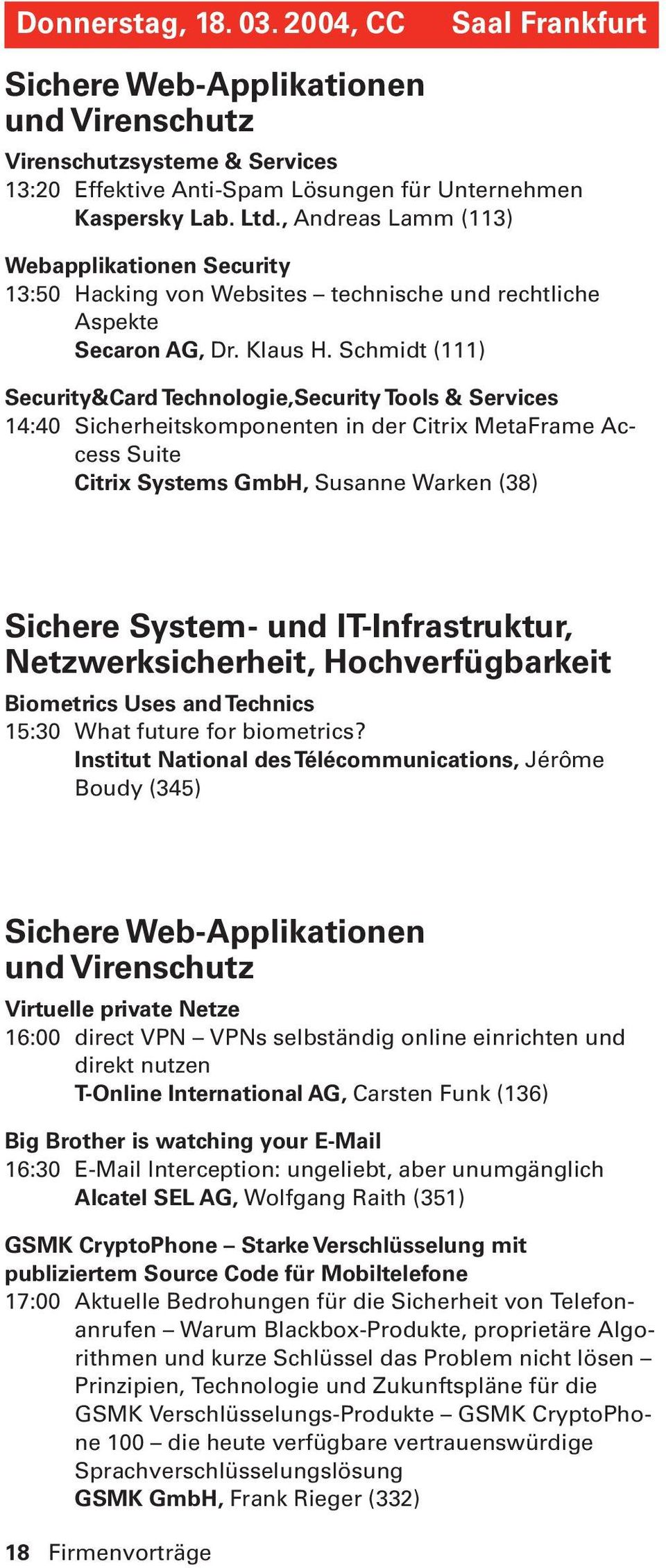 Schmidt (111) Security&Card Technologie,Security Tools & Services 14:40 Sicherheitskomponenten in der Citrix MetaFrame Access Suite Citrix Systems GmbH, Susanne Warken (38) Sichere System- und