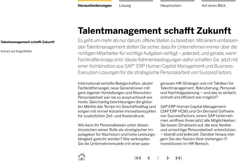 Ideale Rahmenbedingungen dafür schaffen Sie jetzt mit einer Kombination aus SAP ERP Human Capital Management und Business- Execution-en für die strategische Personalarbeit von SuccessFactors.