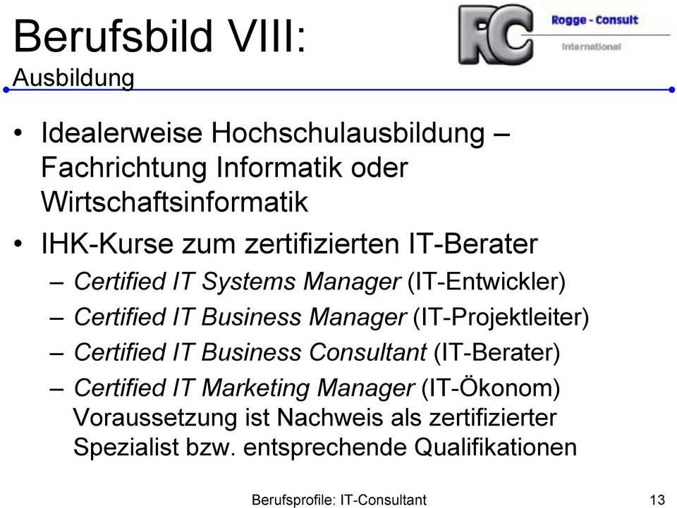(IT-Projektleiter) Certified IT Business Consultant (IT-Berater) Certified IT Marketing Manager (IT-Ökonom)