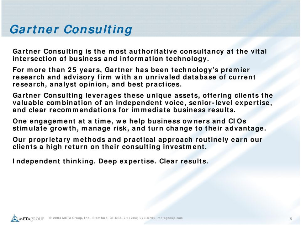 Gartner Consulting leverages these unique assets, offering clients the valuable combination of an independent voice, senior-level expertise, and clear recommendations for immediate business results.