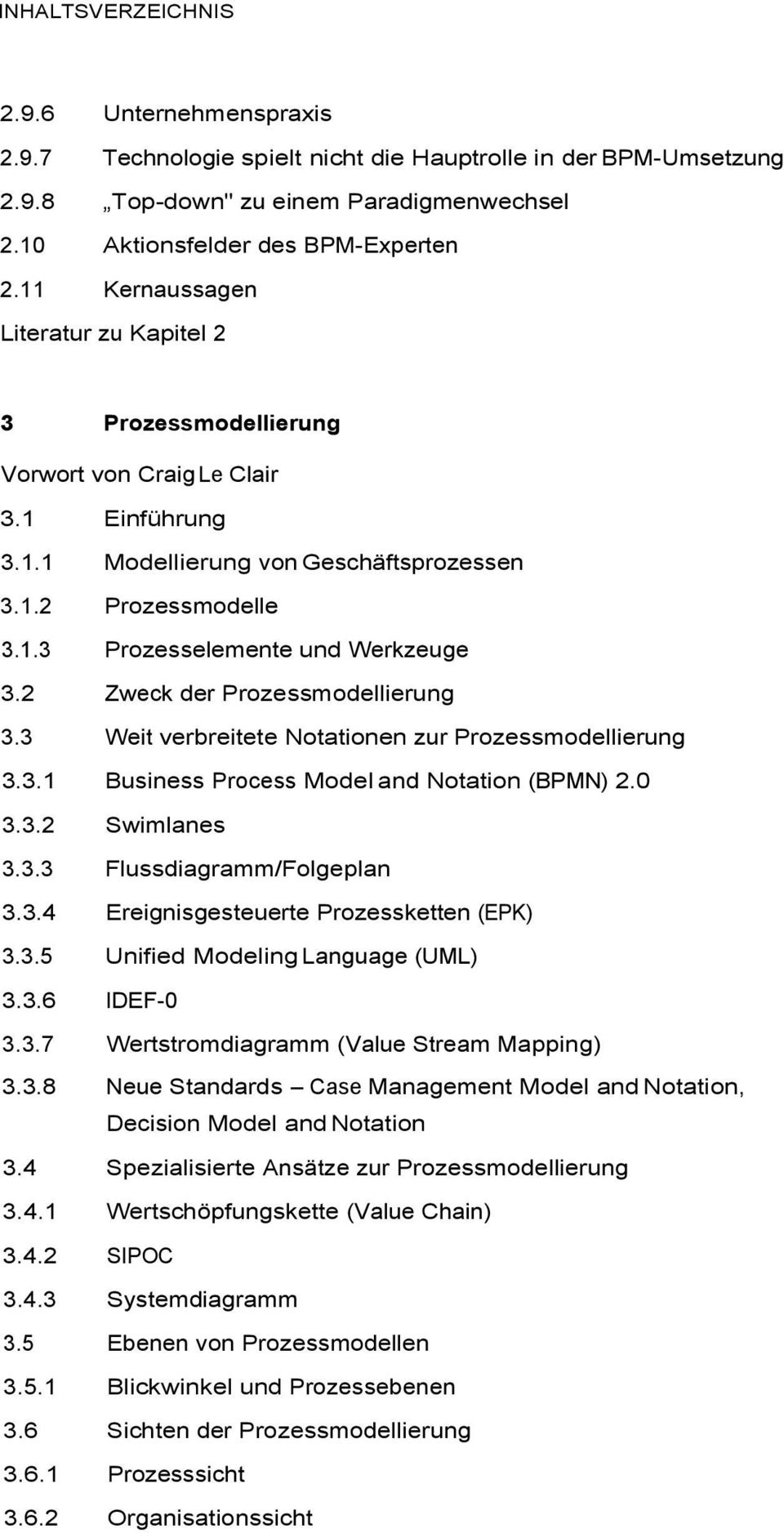 2 Zweck der Prozessmodellierung 3.3 Weit verbreitete Notationen zur Prozessmodellierung 3.3.1 Business Process Model and Notation (BPMN) 2.0 3.3.2 Swimlanes 3.3.3 Flussdiagramm/Folgeplan 3.3.4 Ereignisgesteuerte Prozessketten (EPK) 3.
