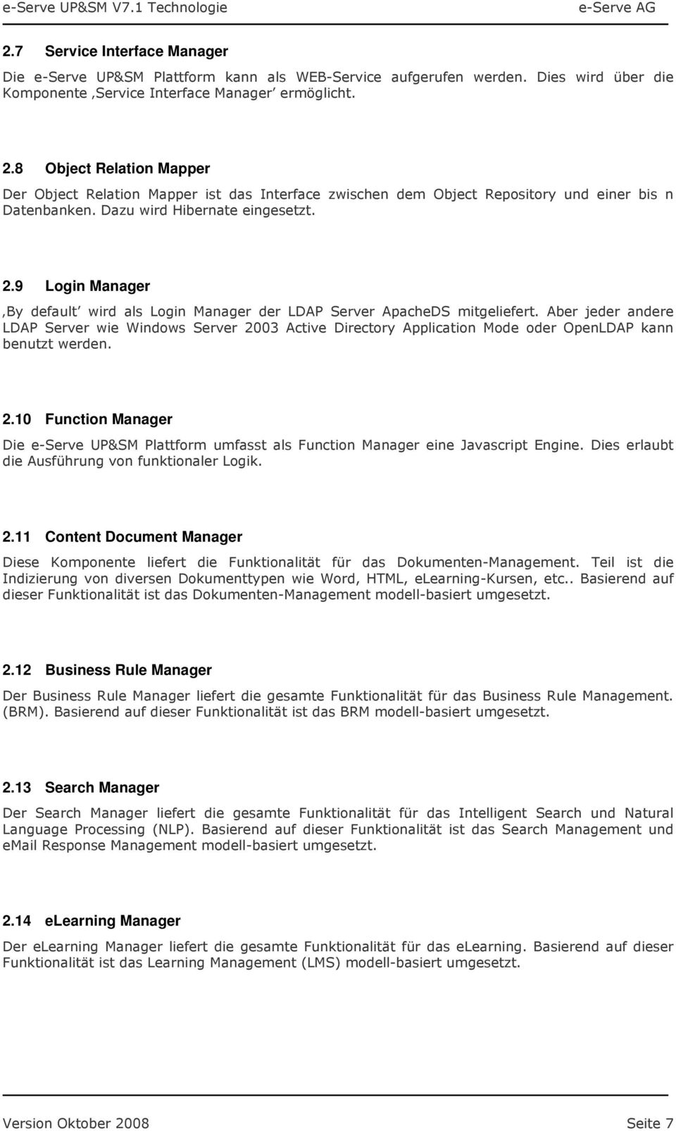9 Login Manager By default wird als Login Manager der LDAP Server ApacheDS mitgeliefert.