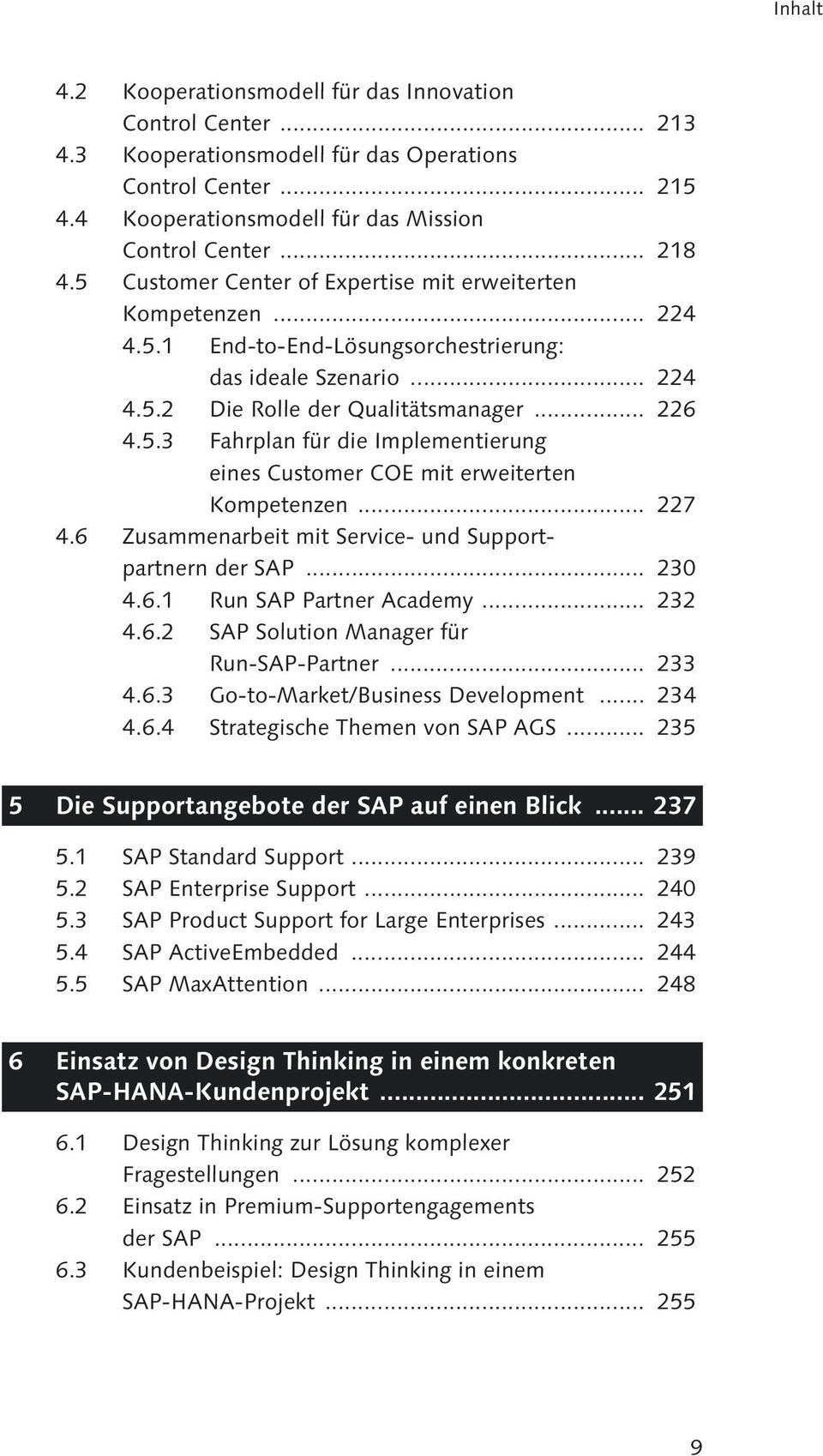 .. 227 4.6 Zusammenarbeit mit Service- und Supportpartnern der SAP... 230 4.6.1 Run SAP Partner Academy... 232 4.6.2 SAP Solution Manager für Run-SAP-Partner... 233 4.6.3 Go-to-Market/Business Development.