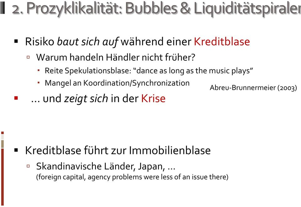 Reite Spekulationsblase: dance as long as the music plays Mangel an Koordination/Synchronization und