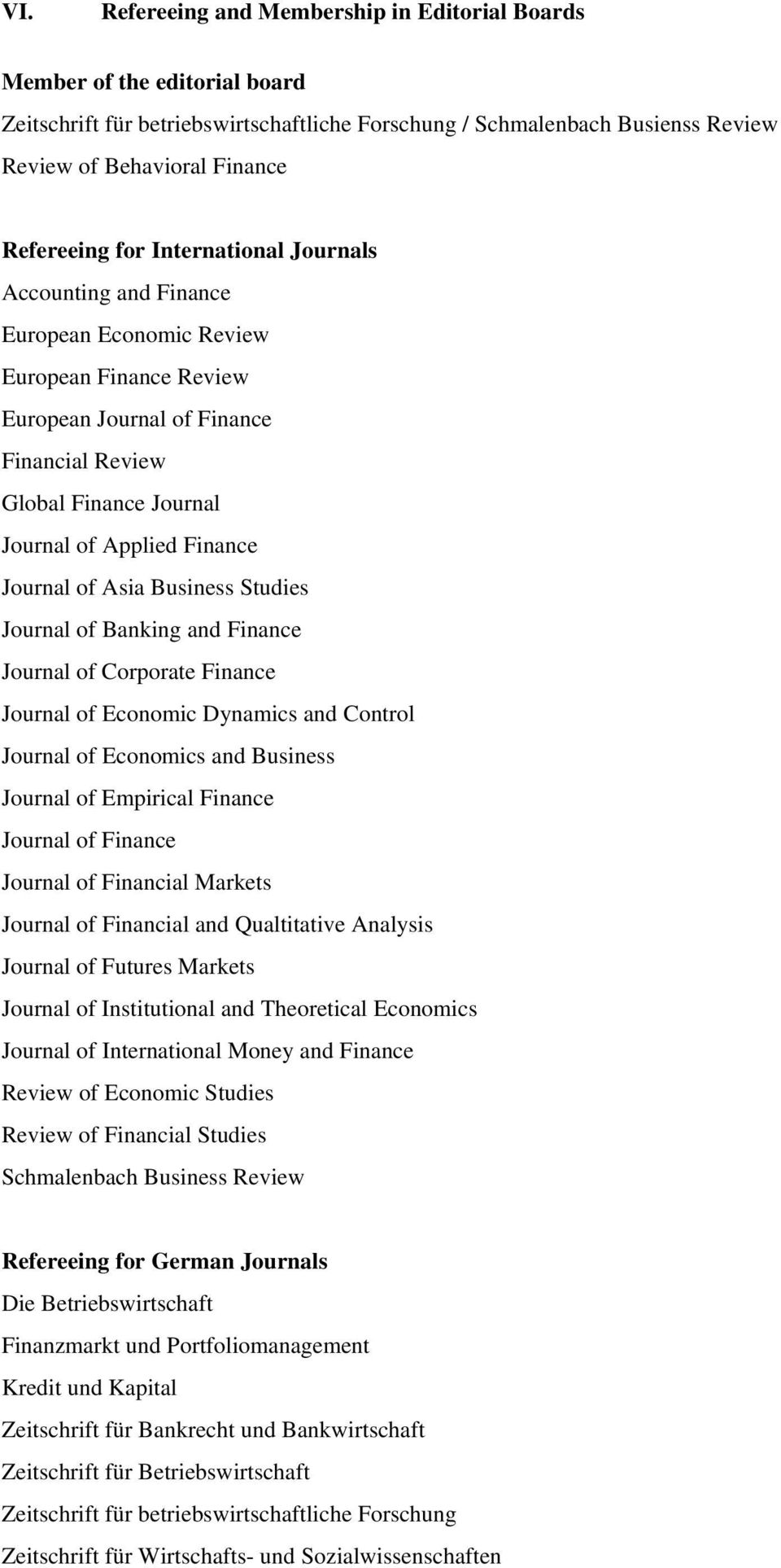 Finance Journal of Asia Business Studies Journal of Banking and Finance Journal of Corporate Finance Journal of Economic Dynamics and Control Journal of Economics and Business Journal of Empirical