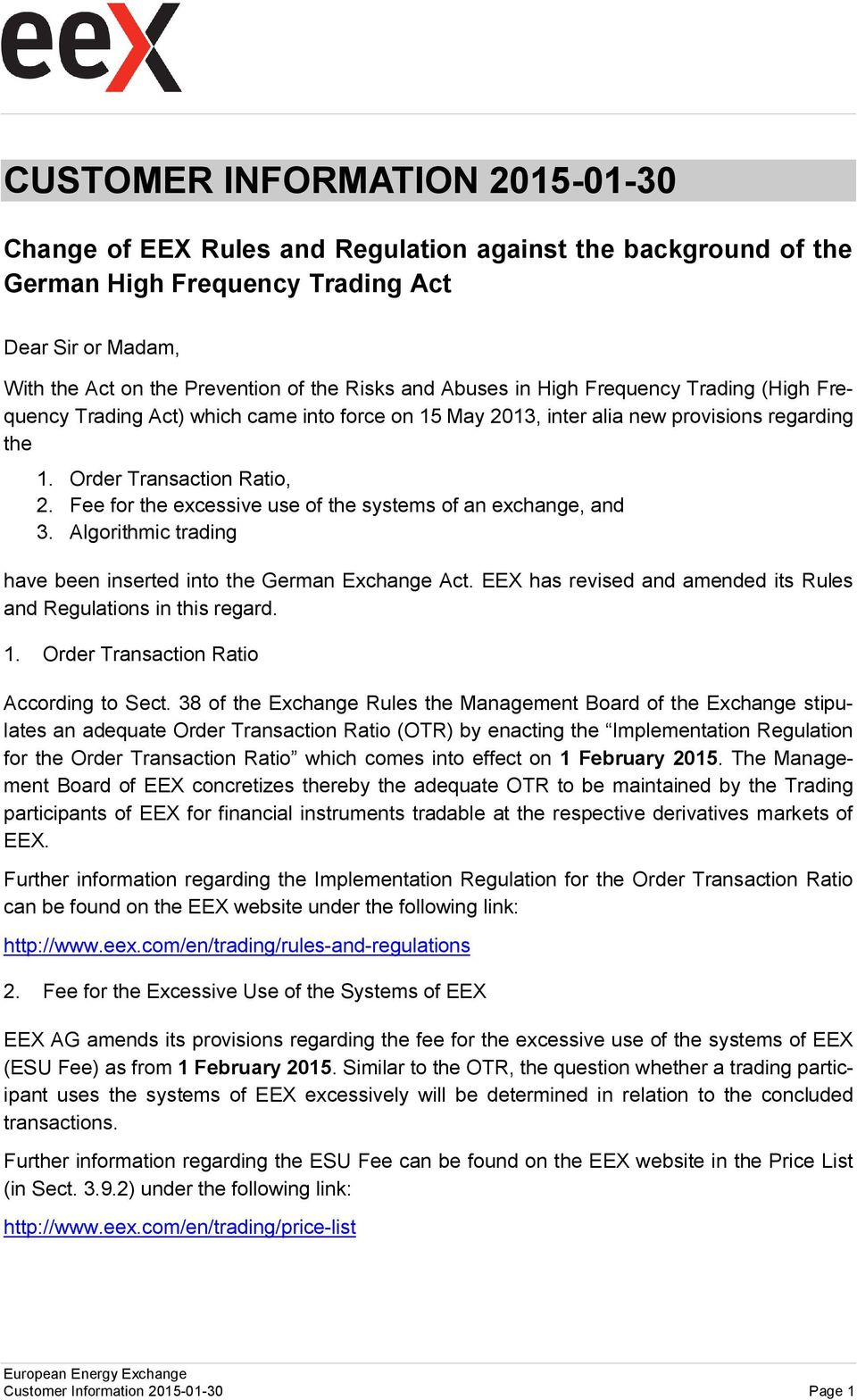 Fee for the excessive use of the systems of an exchange, and 3. Algorithmic trading have been inserted into the German Exchange Act.