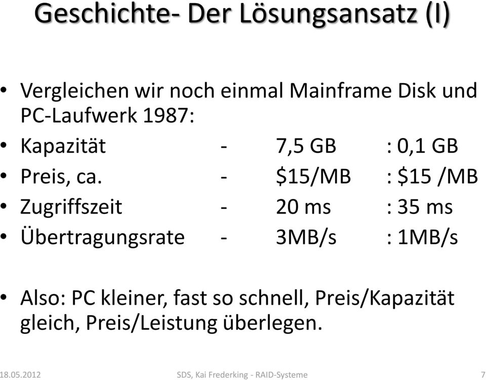 - $15/MB : $15 /MB Zugriffszeit - 20 ms : 35 ms Übertragungsrate - 3MB/s : 1MB/s Also: