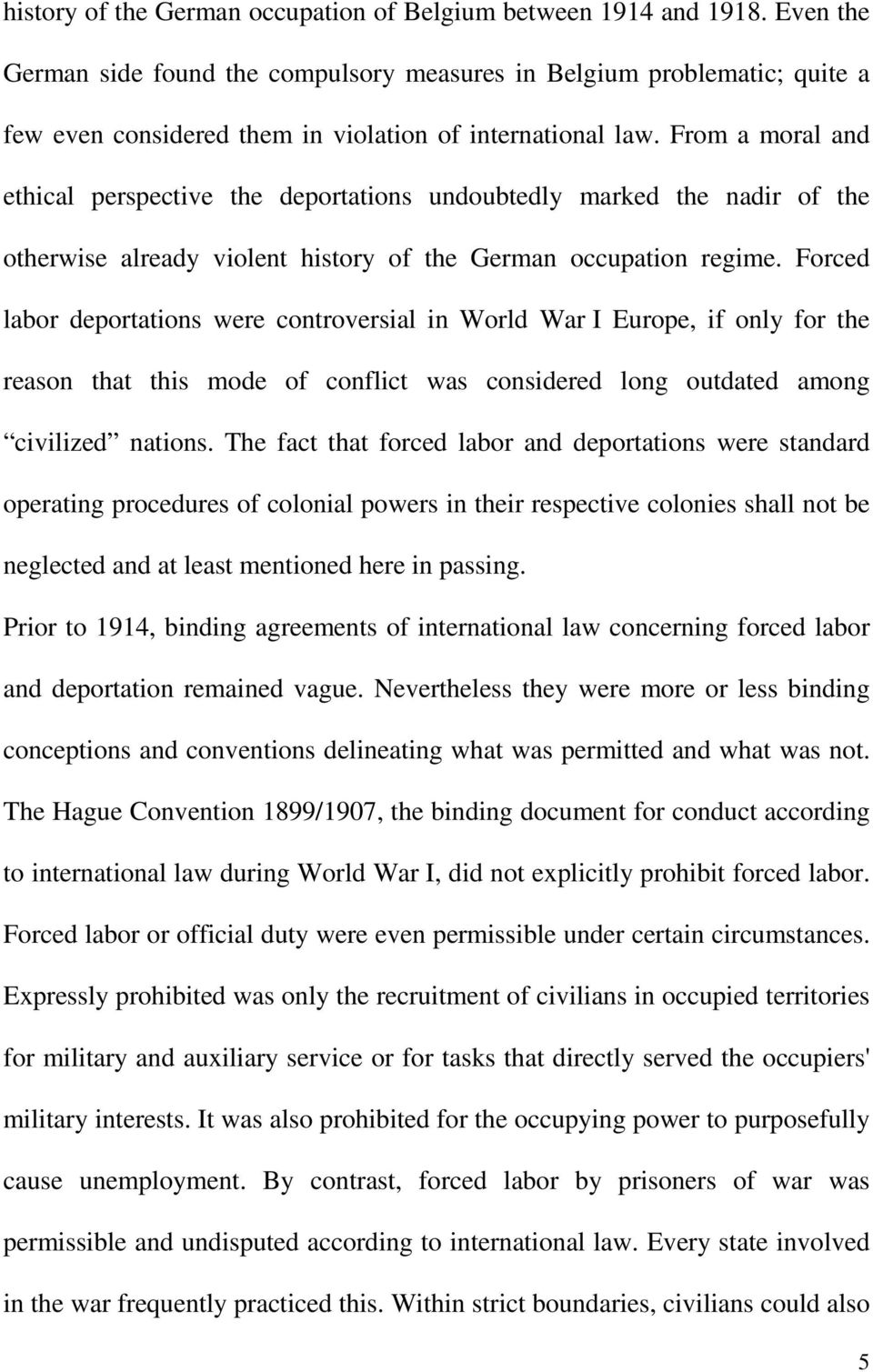 From a moral and ethical perspective the deportations undoubtedly marked the nadir of the otherwise already violent history of the German occupation regime.